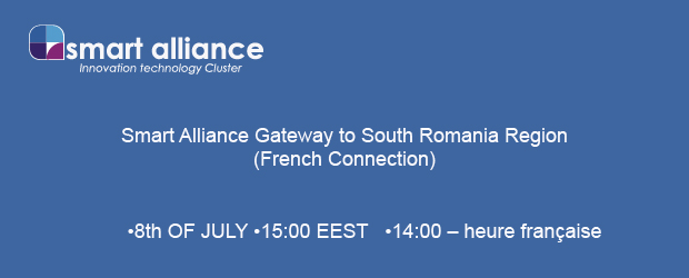 Smart Alliance Gateway to South Romania Region (French Connection) – 8th OF JULY – 15:00 EEST – 14:00 – heure française